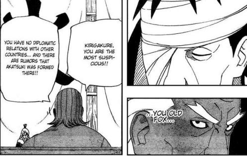Yeah, Danzo.  You aren't being as obvious as you think you are.  Wiley, manipulative and just plain suspicious...yeah, the Raikage is on to you!